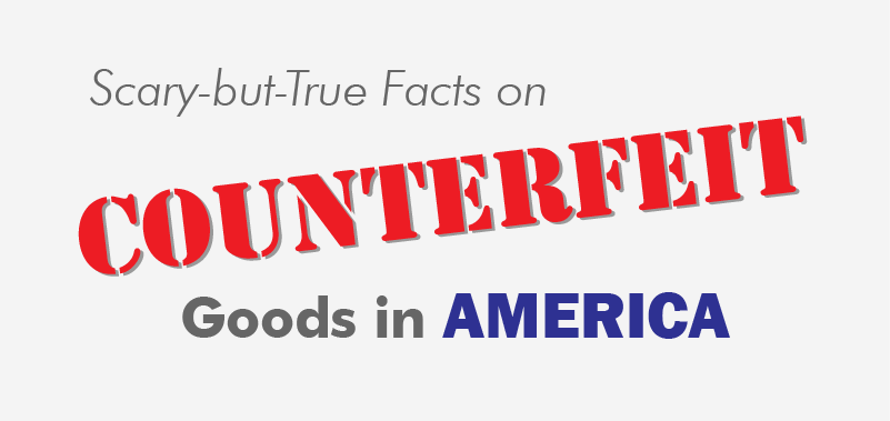Scary-but-True Facts on Counterfeit Goods in America